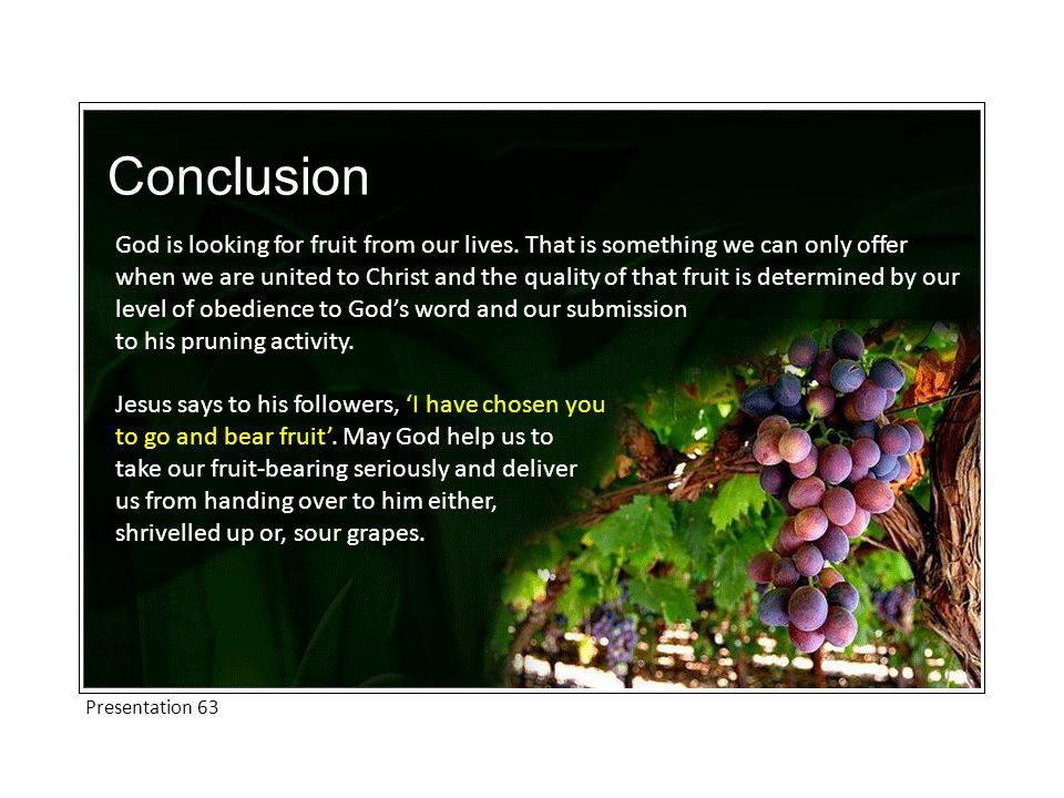 Conclusion God is looking for fruit from our lives.
