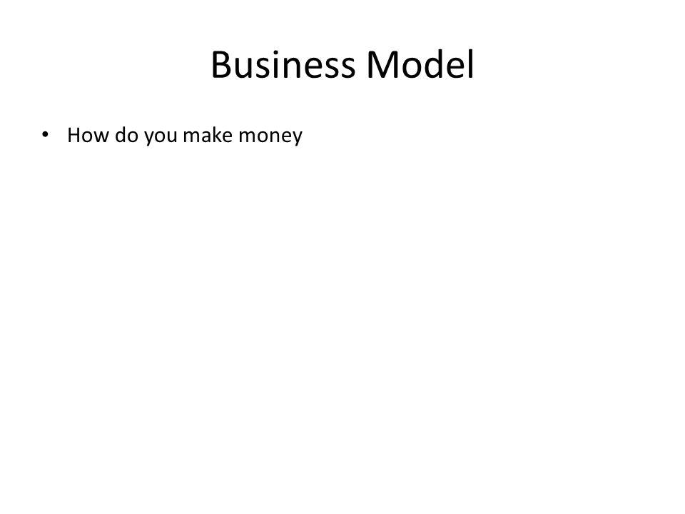 Business Model How do you make money