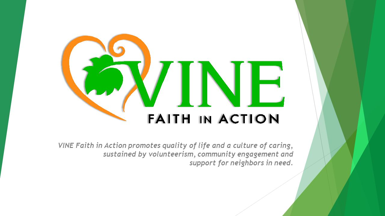 VINE Faith in Action promotes quality of life and a culture of caring, sustained by volunteerism, community engagement and support for neighbors in need.