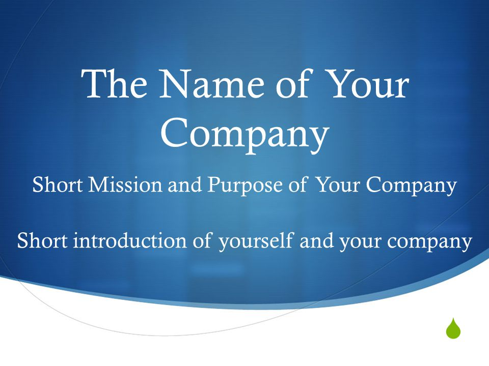  The Name of Your Company Short Mission and Purpose of Your Company Short introduction of yourself and your company