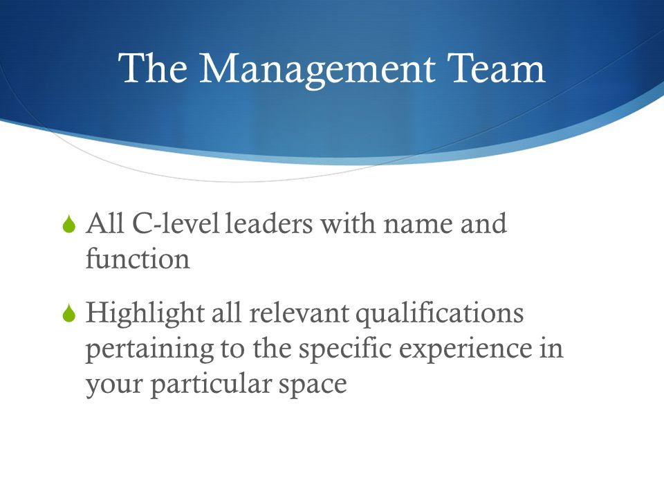 The Management Team  All C-level leaders with name and function  Highlight all relevant qualifications pertaining to the specific experience in your particular space
