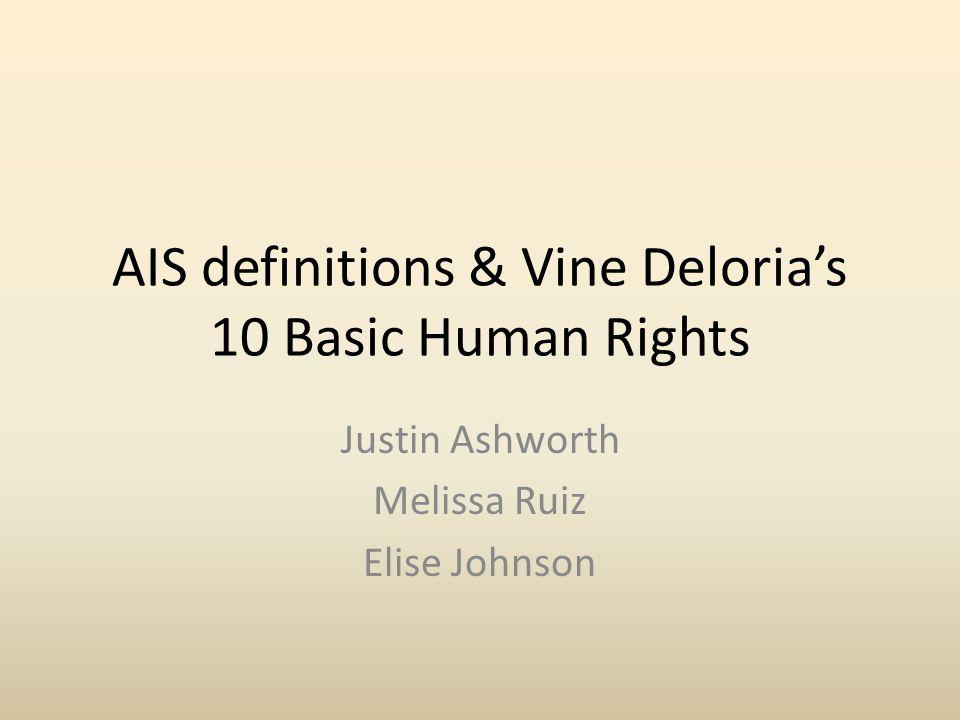 AIS definitions & Vine Deloria's 10 Basic Human Rights Justin Ashworth Melissa Ruiz Elise Johnson