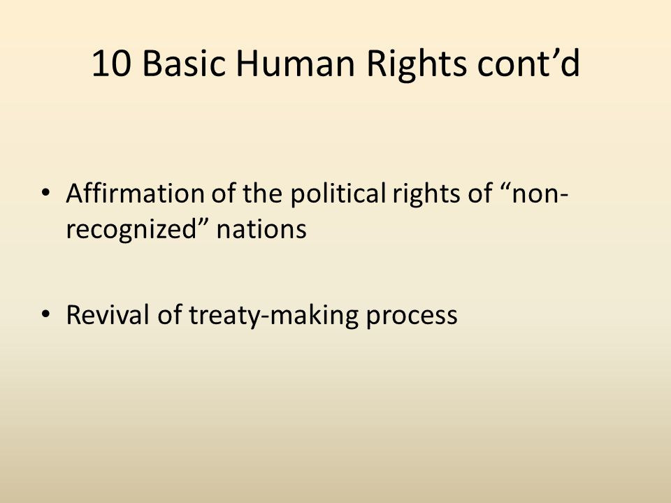 10 Basic Human Rights cont'd Continued consolidation and restoration of our land Increased teaching of Indigenous knowledge to our youth