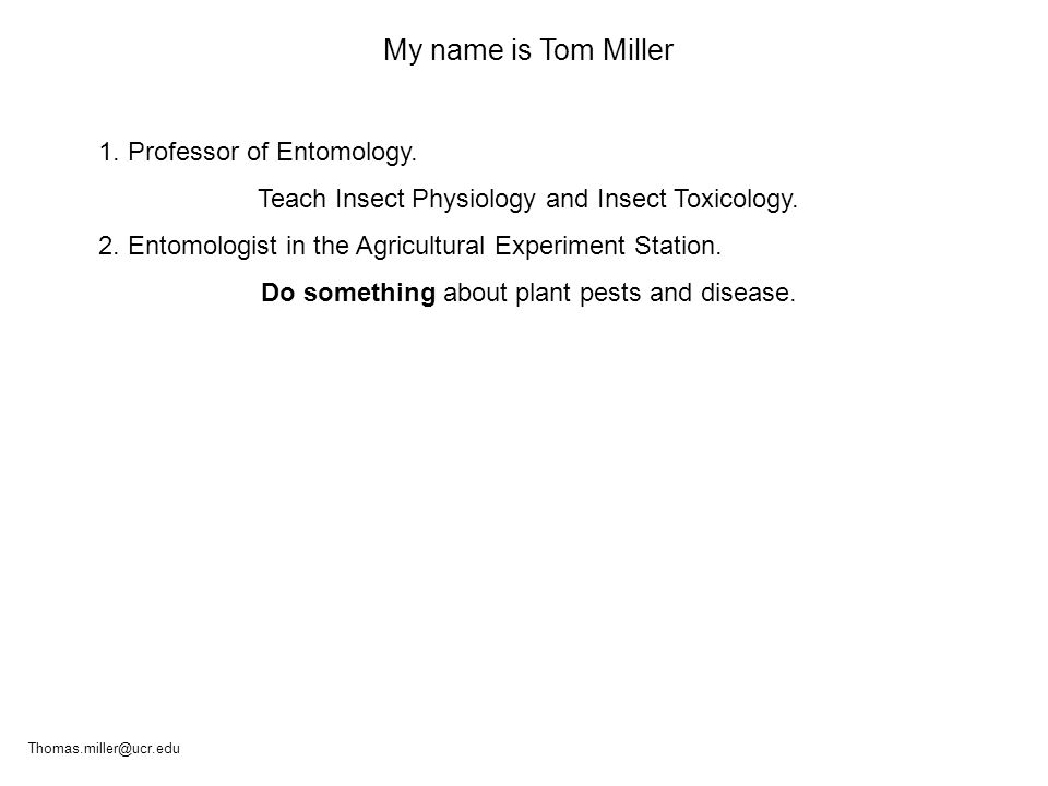 My name is Tom Miller 1. Professor of Entomology.