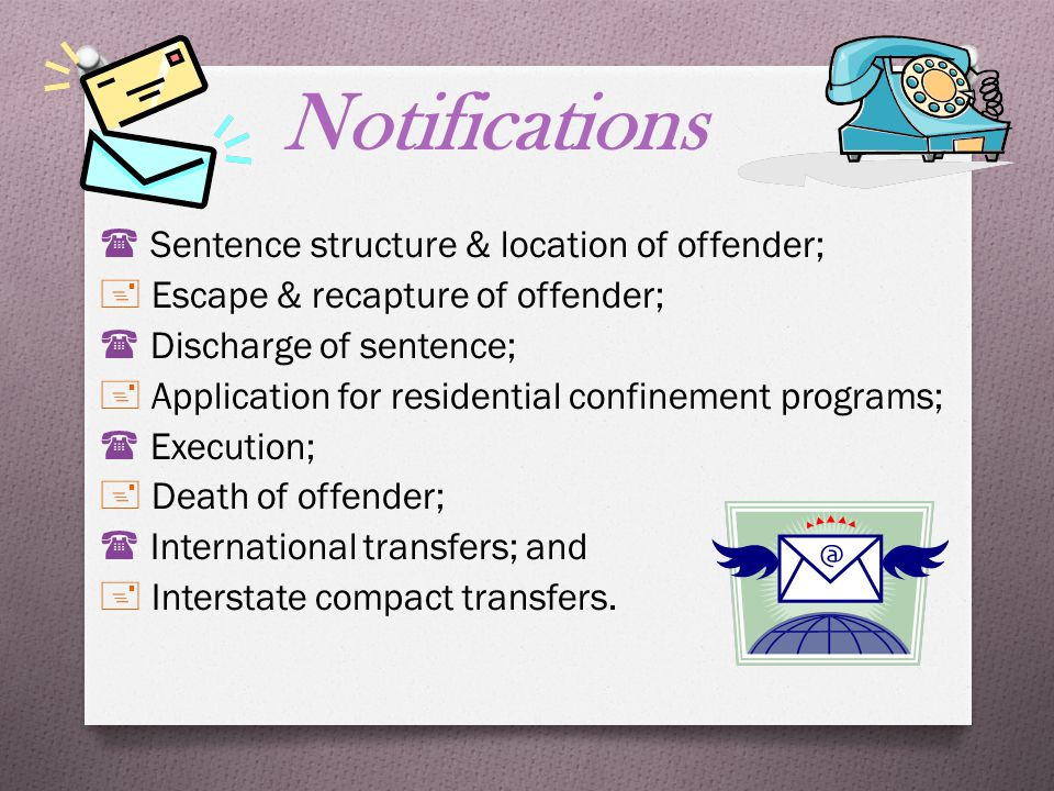 Applicable Statute NRS 209.521 Notification of victim of escape or release of offender provides: Upon written request by the victim, DOC will notify them if the offender: A)Escapes B)Released into the community; and C)Is temporarily released into the community.