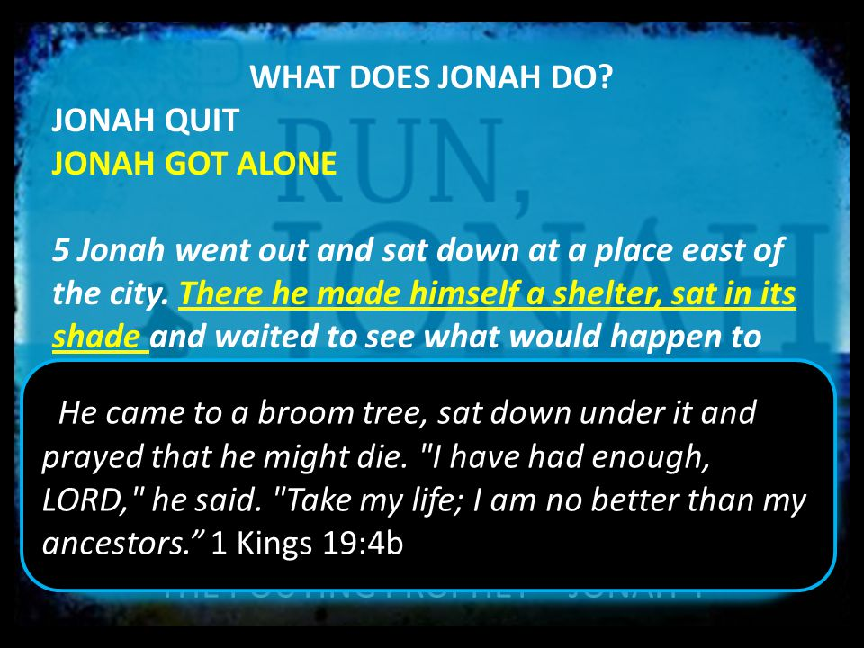 THE POUTING PROPHET – JONAH 4 WHAT DOES JONAH DO? JONAH QUIT JONAH GOT ALONE 5 Jonah went out and sat down at a place east of the city. There he made