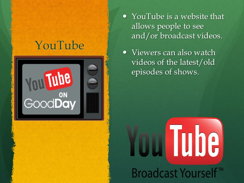 YouTube YouTube is a website that allows people to see and/or broadcast videos.