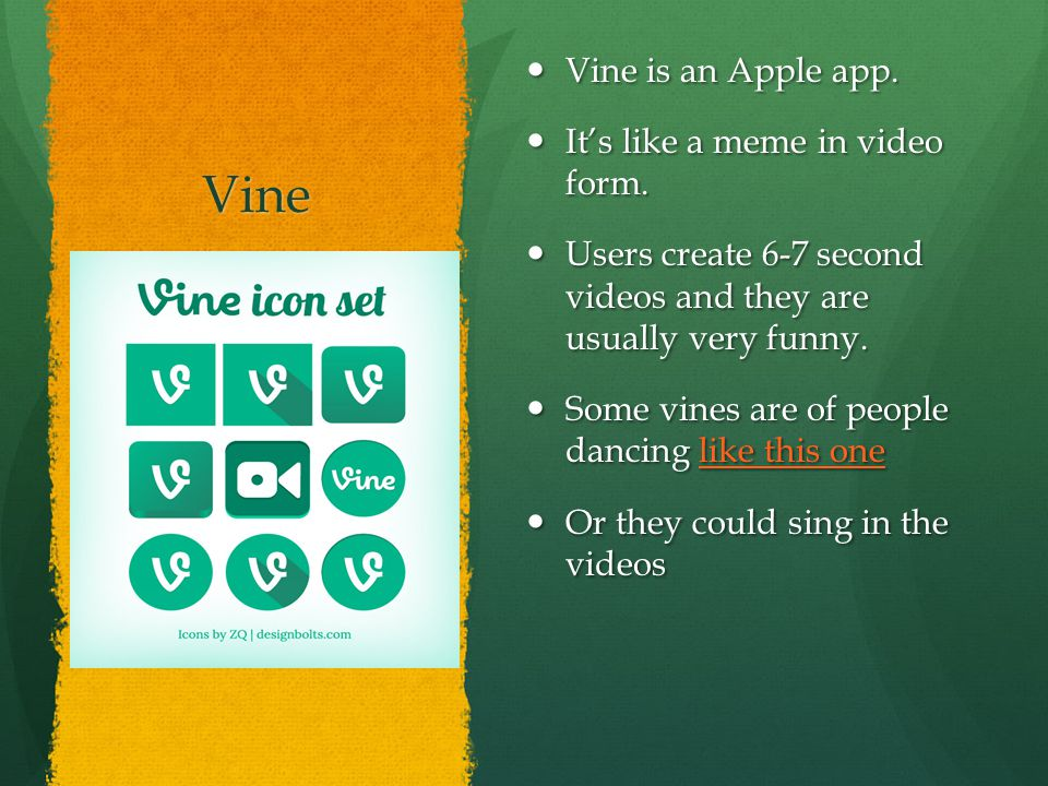 Vine Vine is an Apple app. Vine is an Apple app. It's like a meme in video form. It's like a meme in video form. Users create 6-7 second videos and th