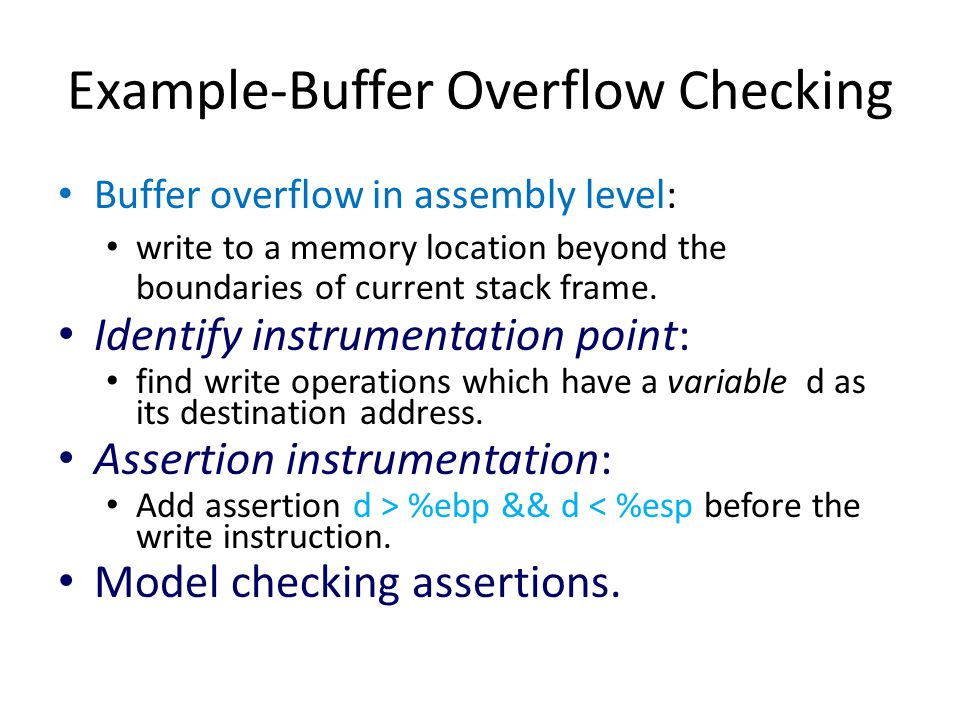Example-Buffer Overflow Checking Buffer overflow in assembly level: write to a memory location beyond the boundaries of current stack frame.