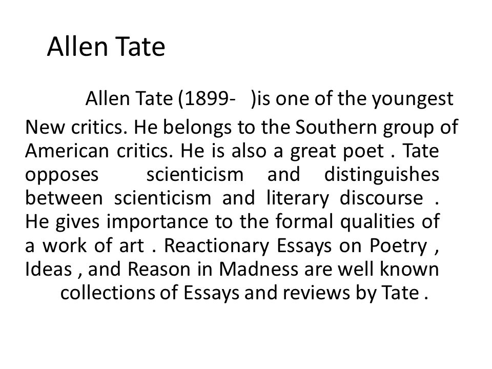Allen Tate Allen Tate (1899- )is one of the youngest New critics.