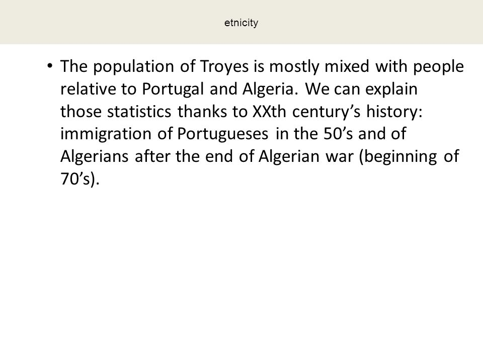 The population of Troyes is mostly mixed with people relative to Portugal and Algeria.