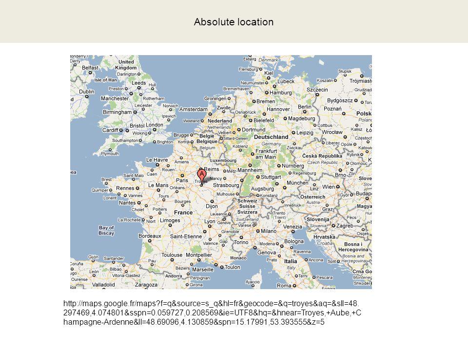Absolute location http://maps.google.fr/maps f=q&source=s_q&hl=fr&geocode=&q=troyes&aq=&sll=48.