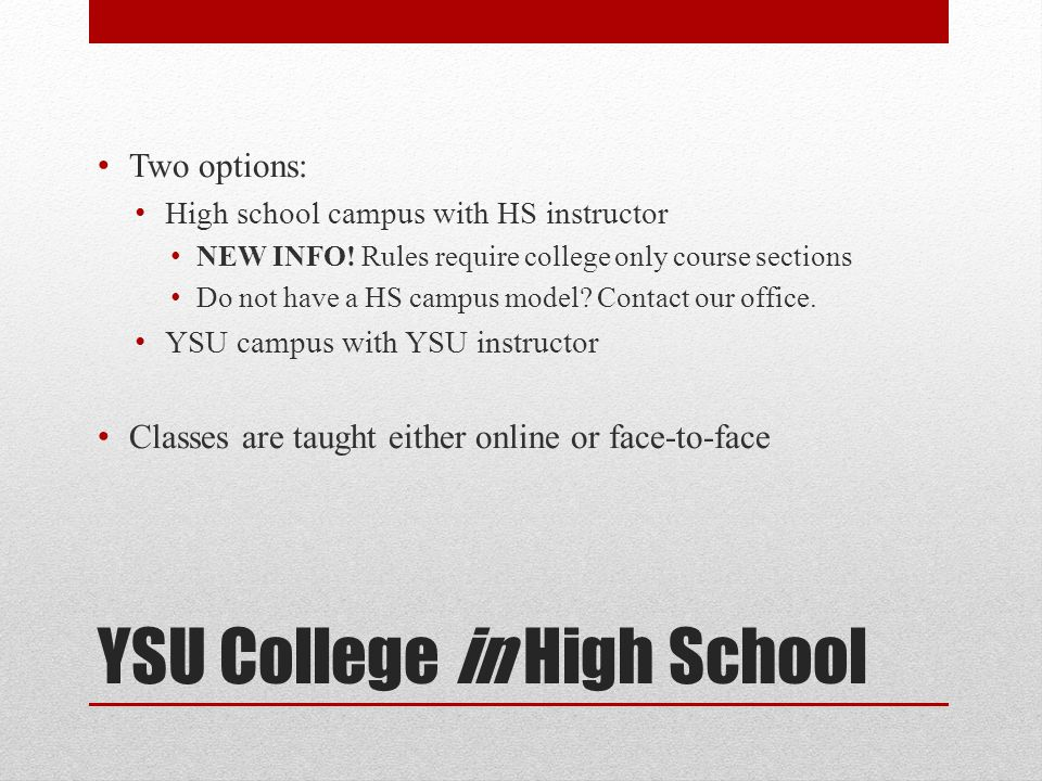 YSU College in High School Two options: High school campus with HS instructor NEW INFO.