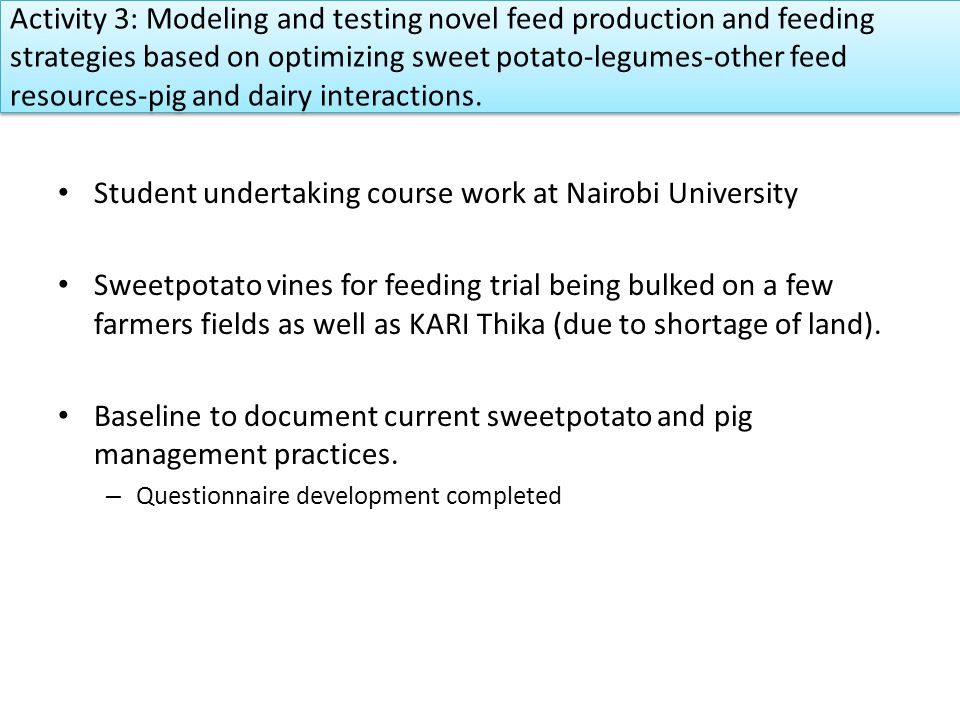 Student undertaking course work at Nairobi University Sweetpotato vines for feeding trial being bulked on a few farmers fields as well as KARI Thika (