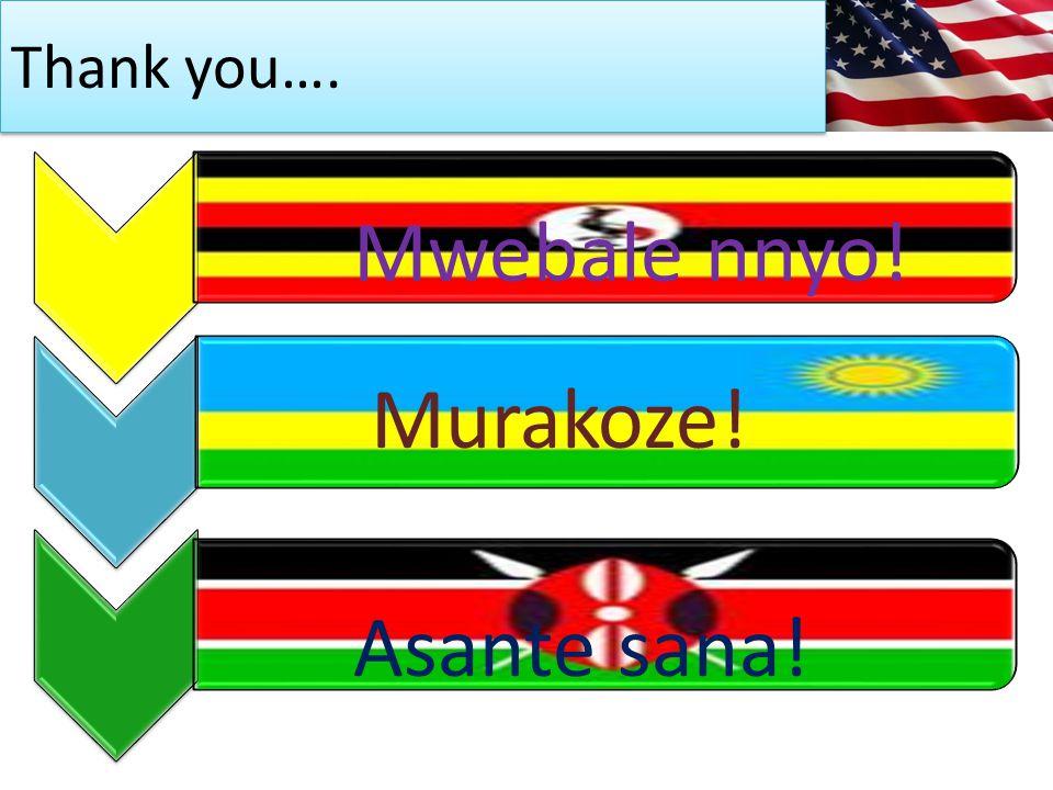 Murakoze! Asante sana! Mwebale nnyo! Thank you….