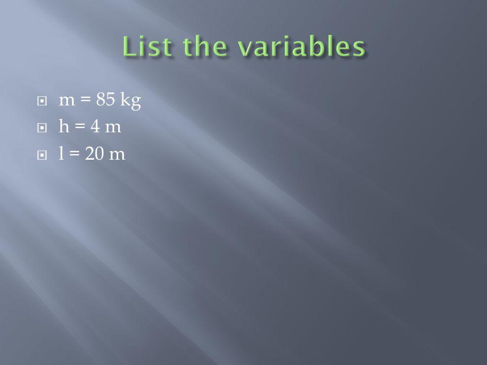  m = 85 kg  h = 4 m  l = 20 m
