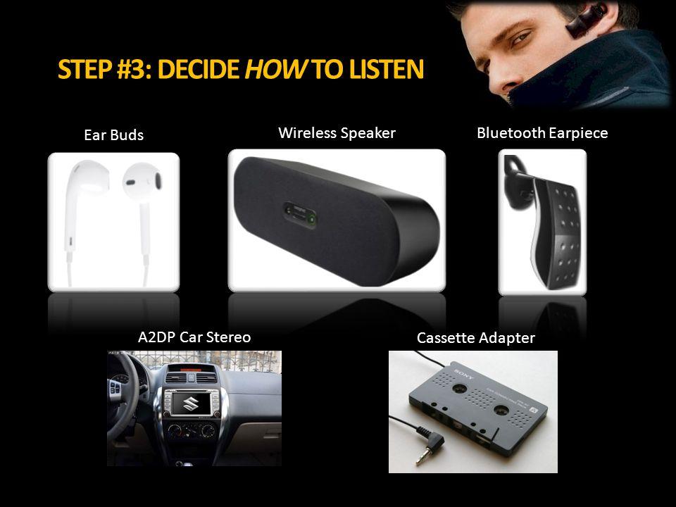 STEP #3: DECIDE HOW TO LISTEN Ear Buds Wireless Speaker Bluetooth Earpiece A2DP Car Stereo Cassette Adapter