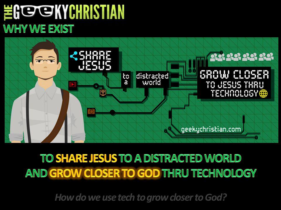 How do we use tech to grow closer to God?