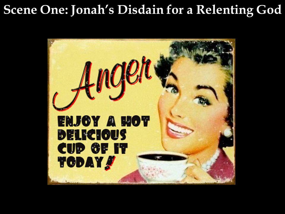 Scene One: Jonah's Disdain for a Relenting God