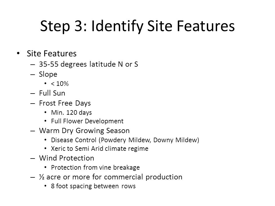 Step 3: Identify Site Features Site Features – 35-55 degrees latitude N or S – Slope < 10% – Full Sun – Frost Free Days Min. 120 days Full Flower Deve