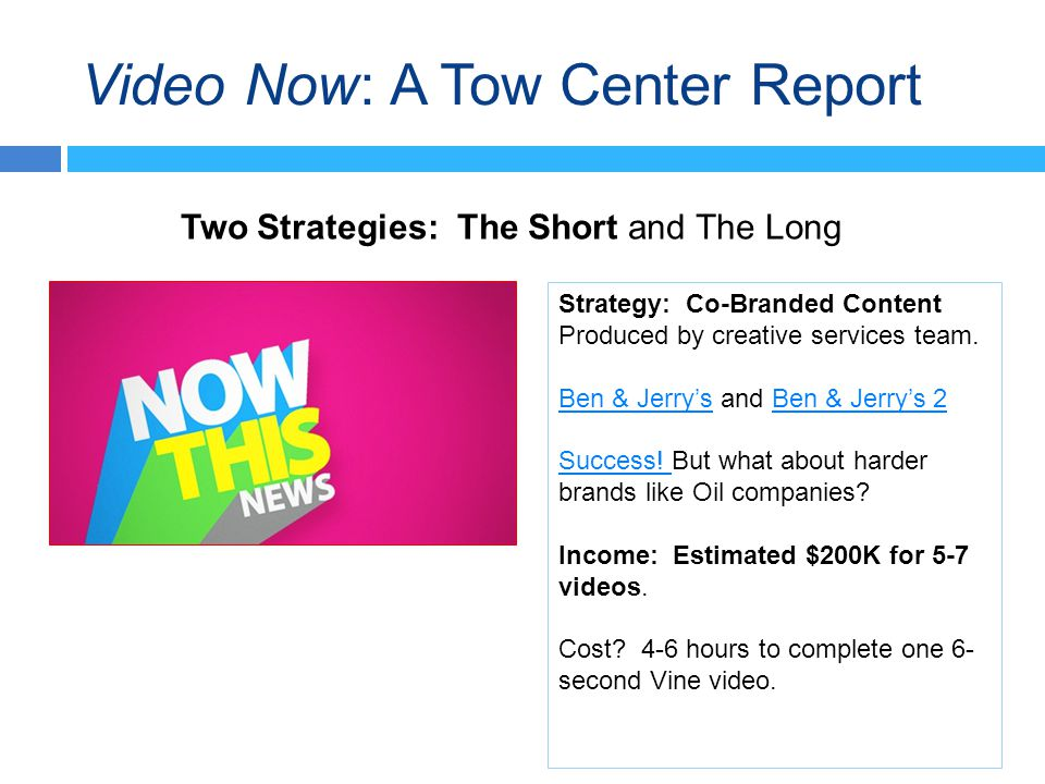 Video Now: A Tow Center Report Two Strategies: The Short and The Long Strategy: Co-Branded Content Produced by creative services team.