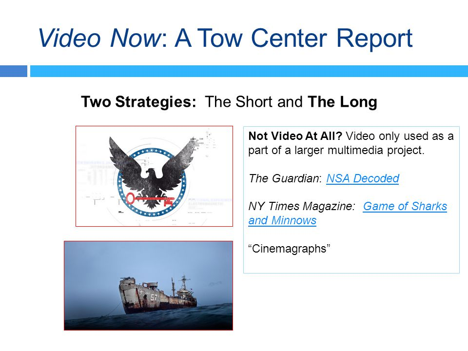 Video Now: A Tow Center Report Two Strategies: The Short and The Long Not Video At All.