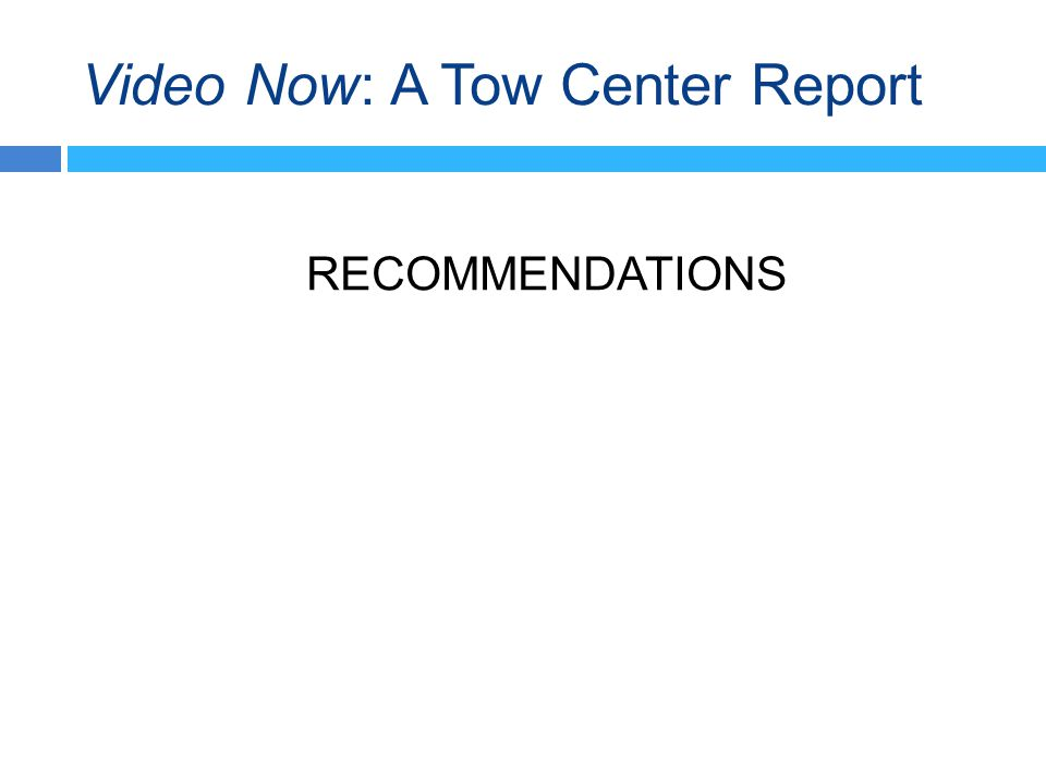 Video Now: A Tow Center Report RECOMMENDATIONS