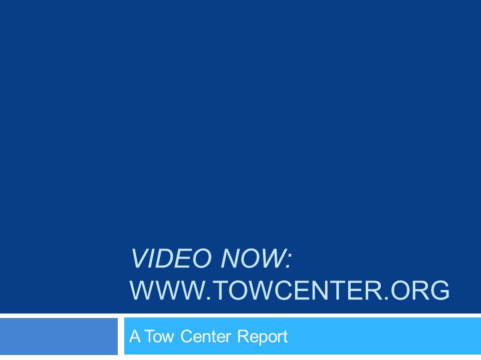 VIDEO NOW: WWW.TOWCENTER.ORG A Tow Center Report