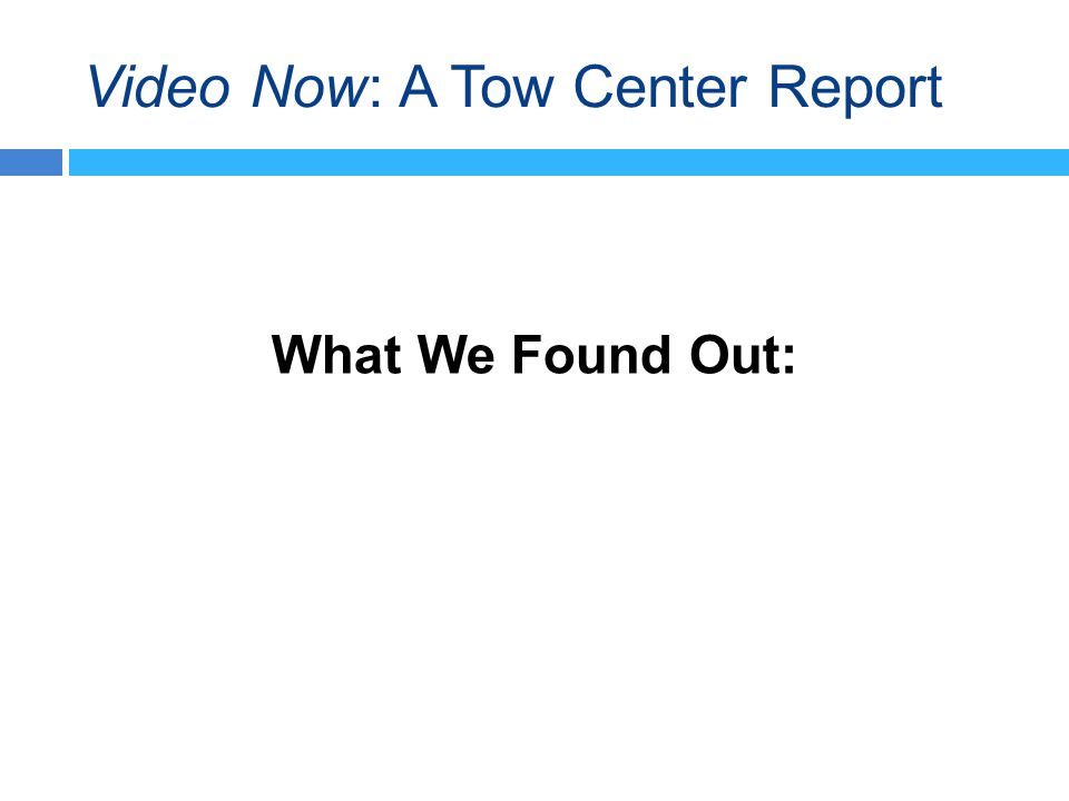 Video Now: A Tow Center Report What We Found Out: