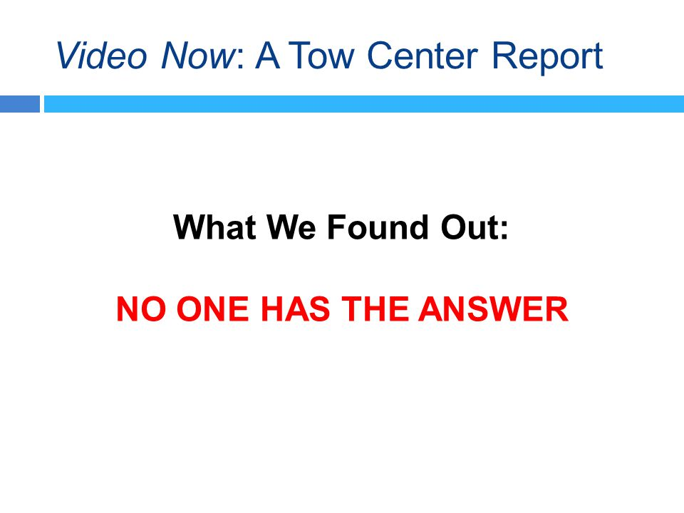 Video Now: A Tow Center Report What We Found Out: NO ONE HAS THE ANSWER