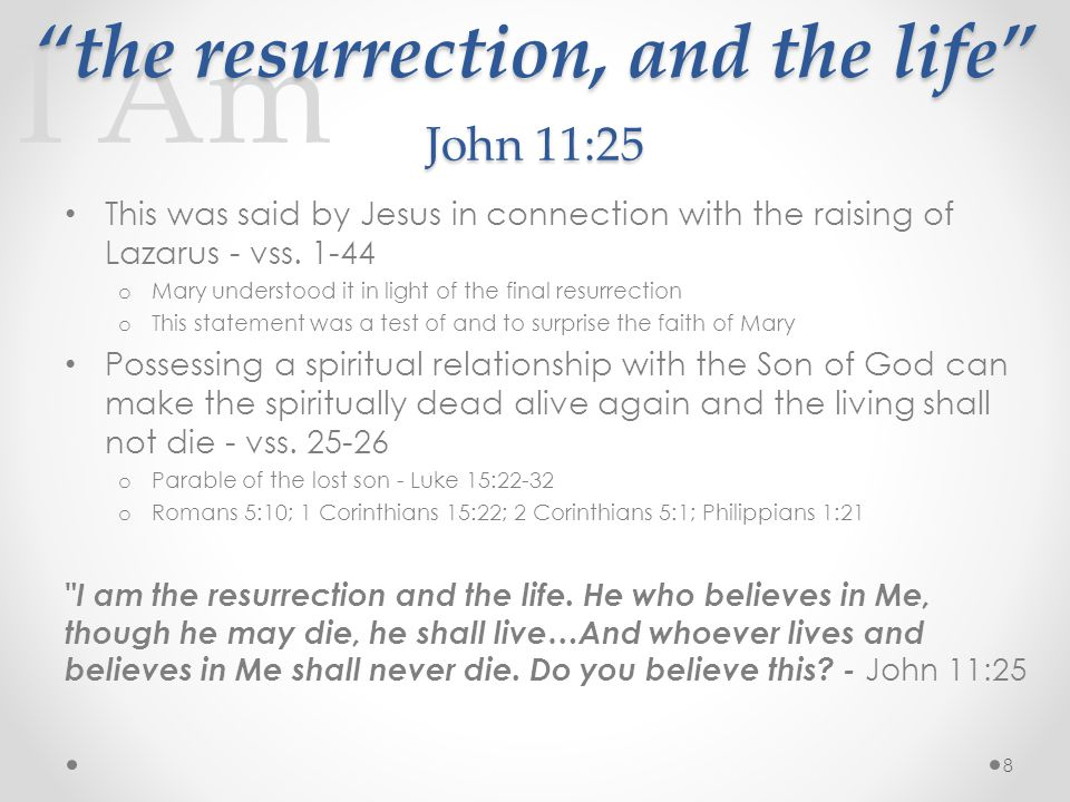 I Am the resurrection, and the life John 11:25 This was said by Jesus in connection with the raising of Lazarus - vss.