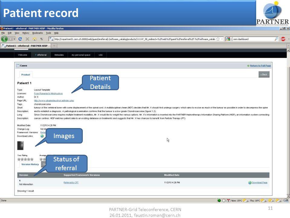 Patient record Patient Details Status of referral Images 11 PARTNER-Grid Teleconference, CERN 26.01.2011, faustin.roman@cern.ch