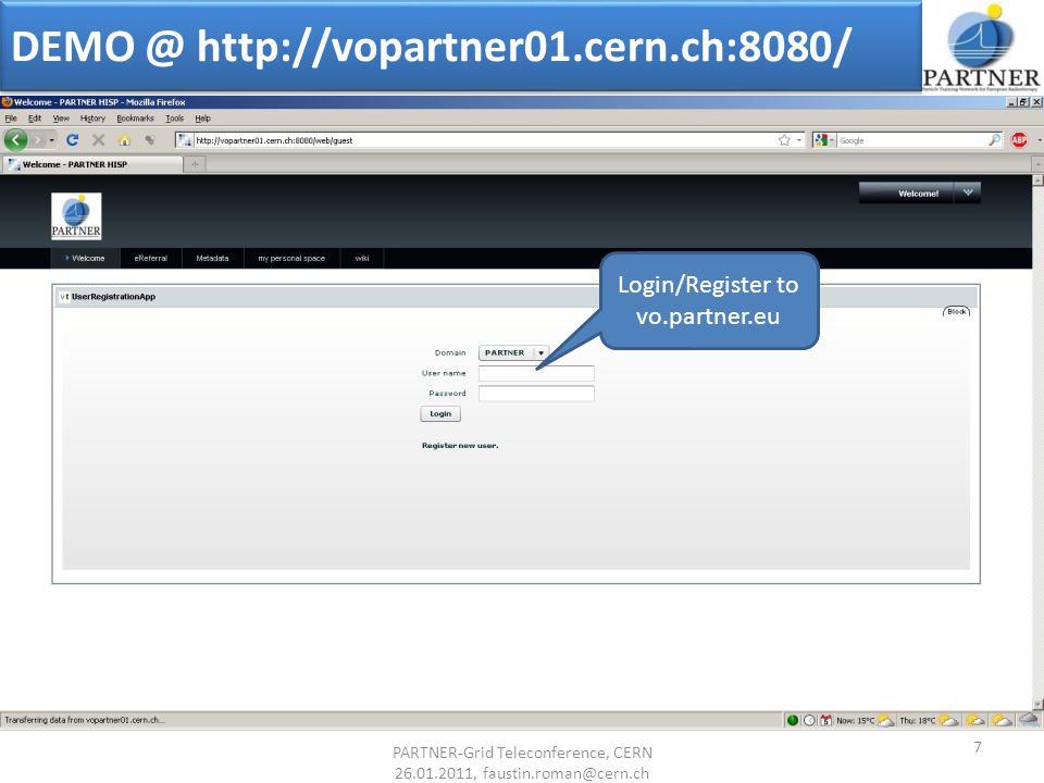 DEMO @ http://vopartner01.cern.ch:8080/ Login/Register to vo.partner.eu 7 PARTNER-Grid Teleconference, CERN 26.01.2011, faustin.roman@cern.ch