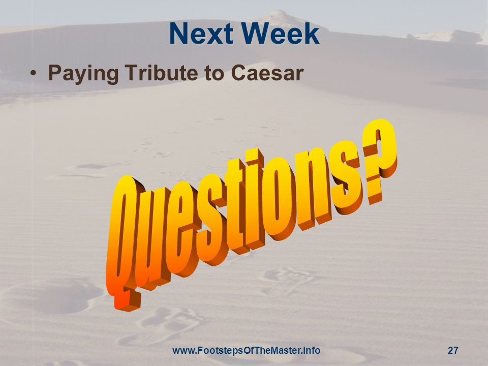 www.FootstepsOfTheMaster.info 27 Next Week Paying Tribute to Caesar