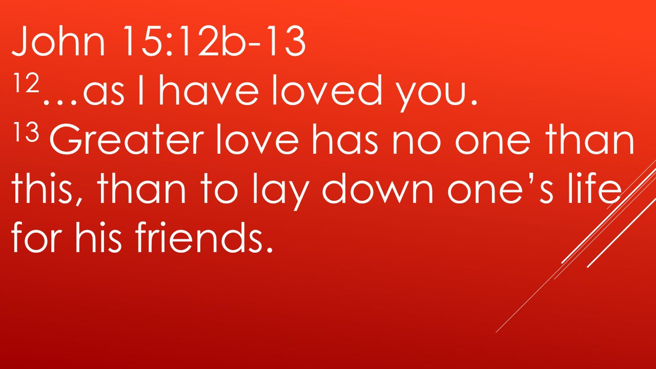 John 15:12b …as I have loved you.