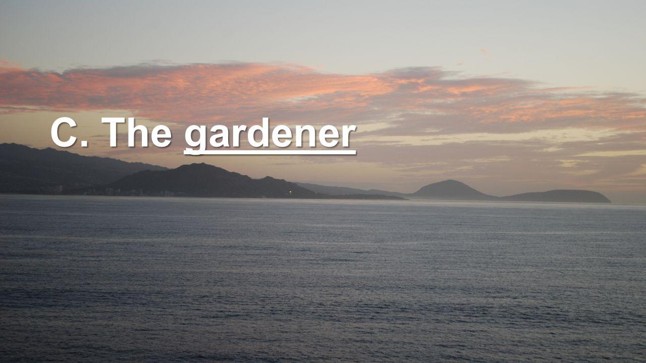 C. The gardener