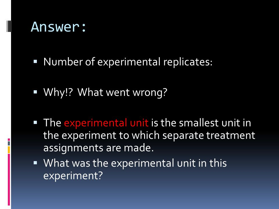 Answer:  Number of experimental replicates:  Why!.