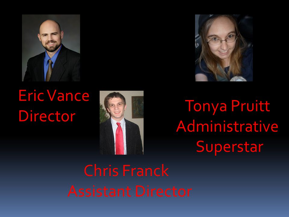 Eric Vance Director Chris Franck Assistant Director Tonya Pruitt Administrative Superstar