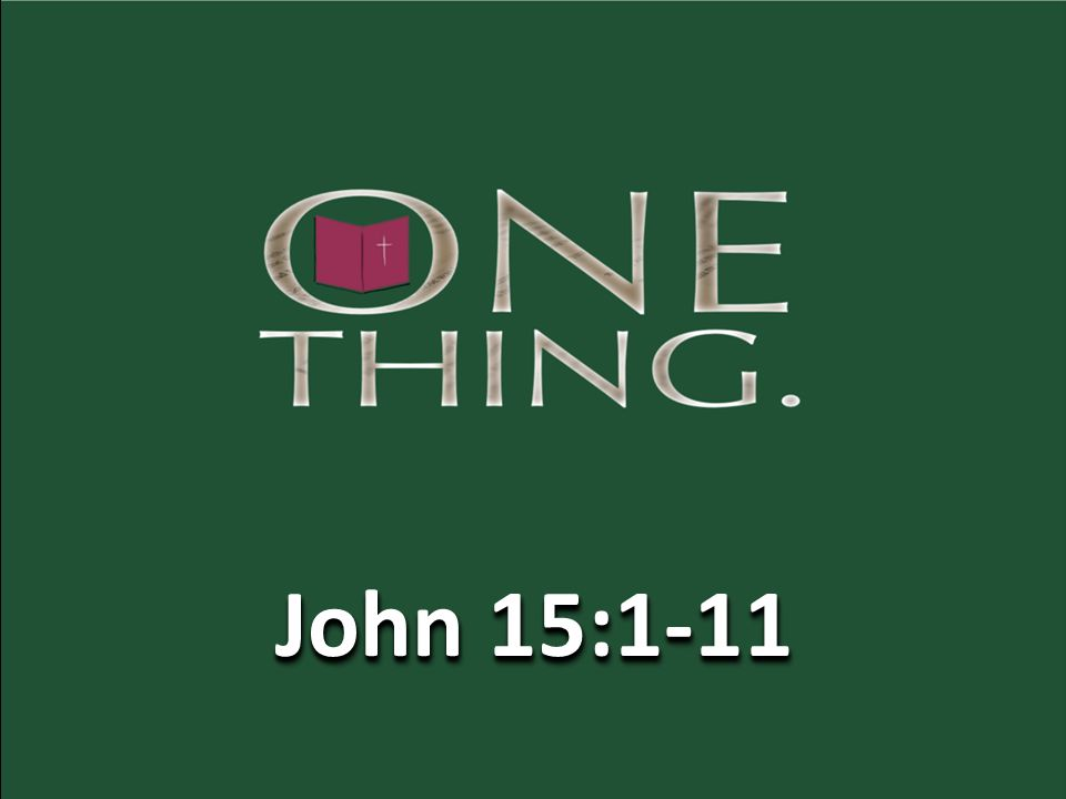 John 15:1-11 ESV 1 I am the true vine, and my Father is the vinedresser.