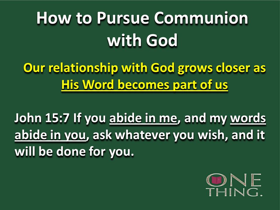 How to Pursue Communion with God How to Pursue Communion with God John 15:7 If you abide in me, and my words abide in you, ask whatever you wish, and