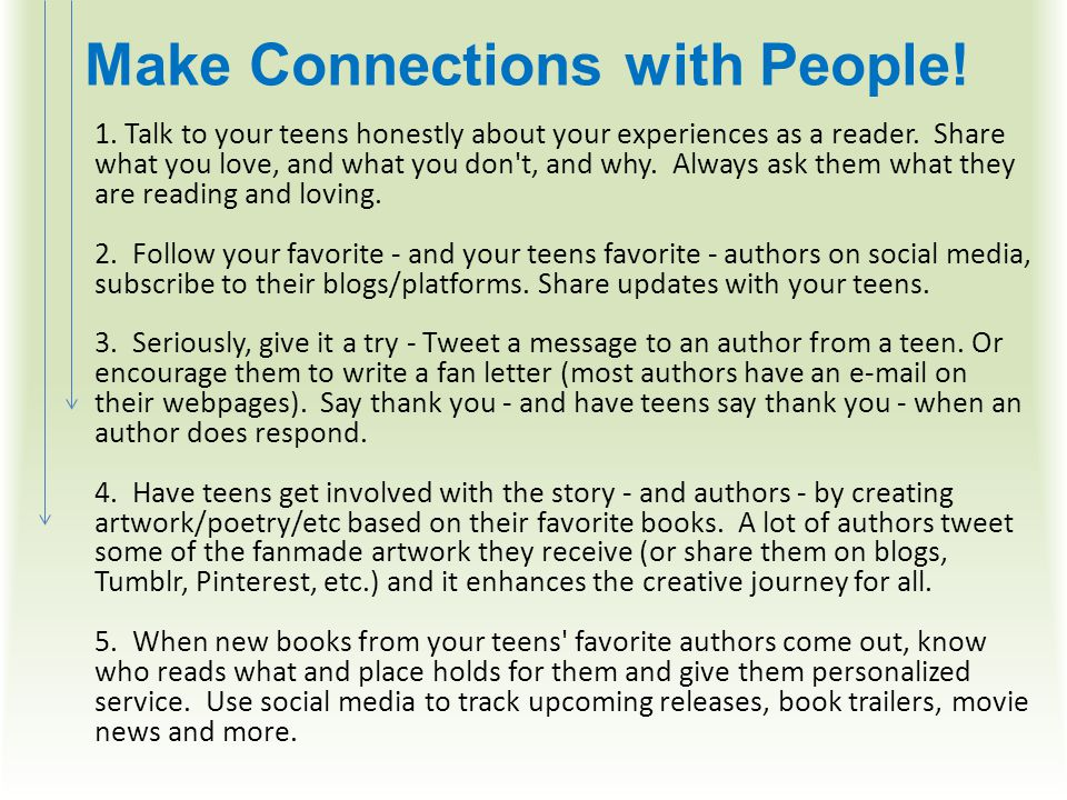 Make Connections with People. 1. Talk to your teens honestly about your experiences as a reader.