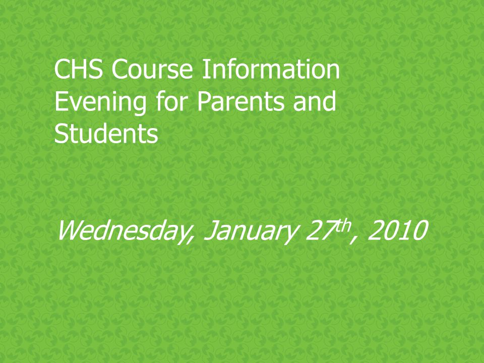 CHS Course Information Evening for Parents and Students Wednesday, January 27 th, 2010