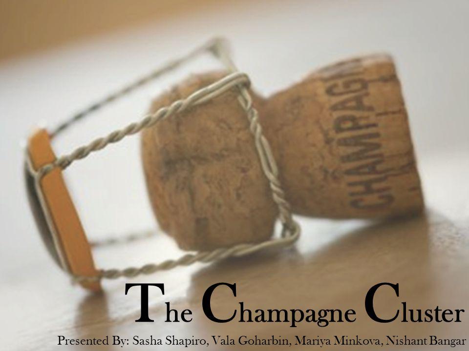 T he C hampagne C luster Presented By: Sasha Shapiro, Vala Goharbin, Mariya Minkova, Nishant Bangar