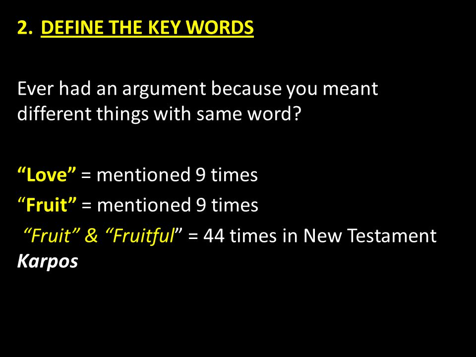 2.DEFINE THE KEY WORDS Ever had an argument because you meant different things with same word.