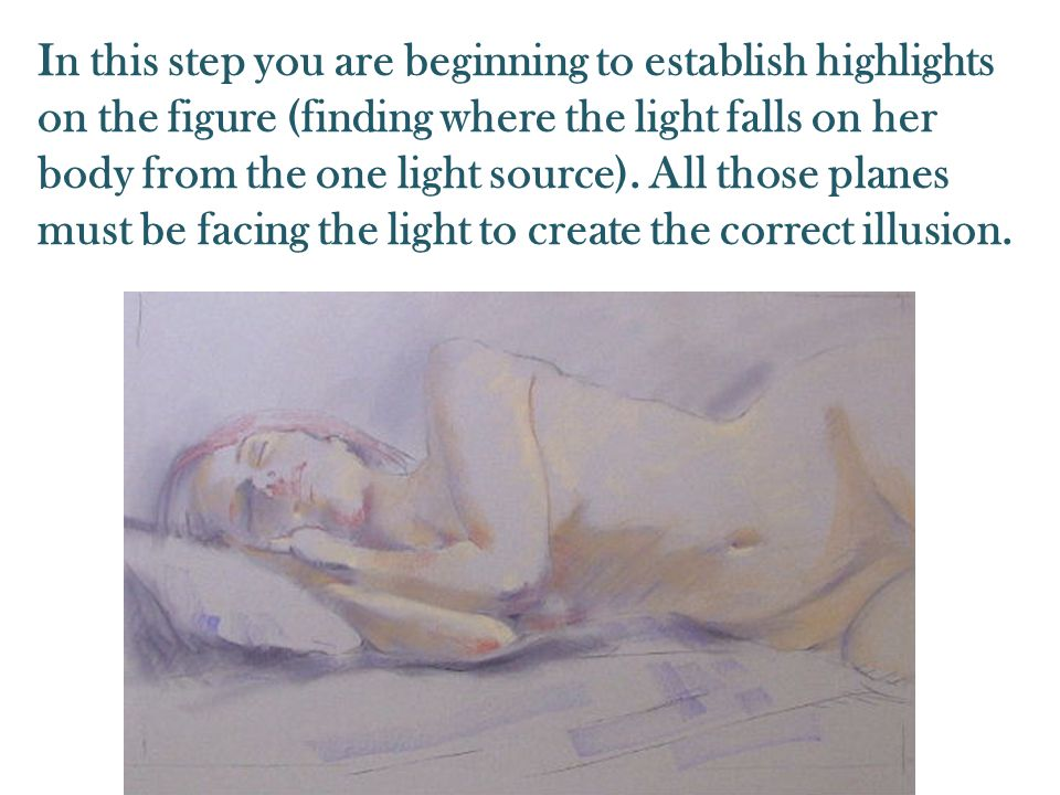 In this step you are beginning to establish highlights on the figure (finding where the light falls on her body from the one light source). All those