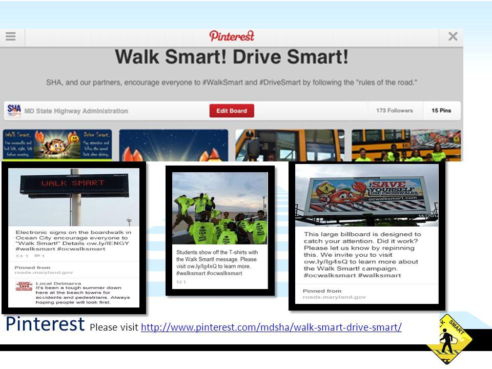 Pinterest Please visit http://www.pinterest.com/mdsha/walk-smart-drive-smart/http://www.pinterest.com/mdsha/walk-smart-drive-smart/