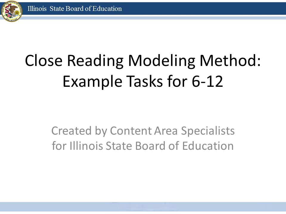 Close Reading Modeling Method: Example Tasks for 6-12 Created by Content Area Specialists for Illinois State Board of Education