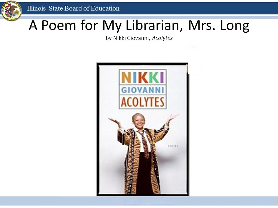 A Poem for My Librarian, Mrs. Long by Nikki Giovanni, Acolytes