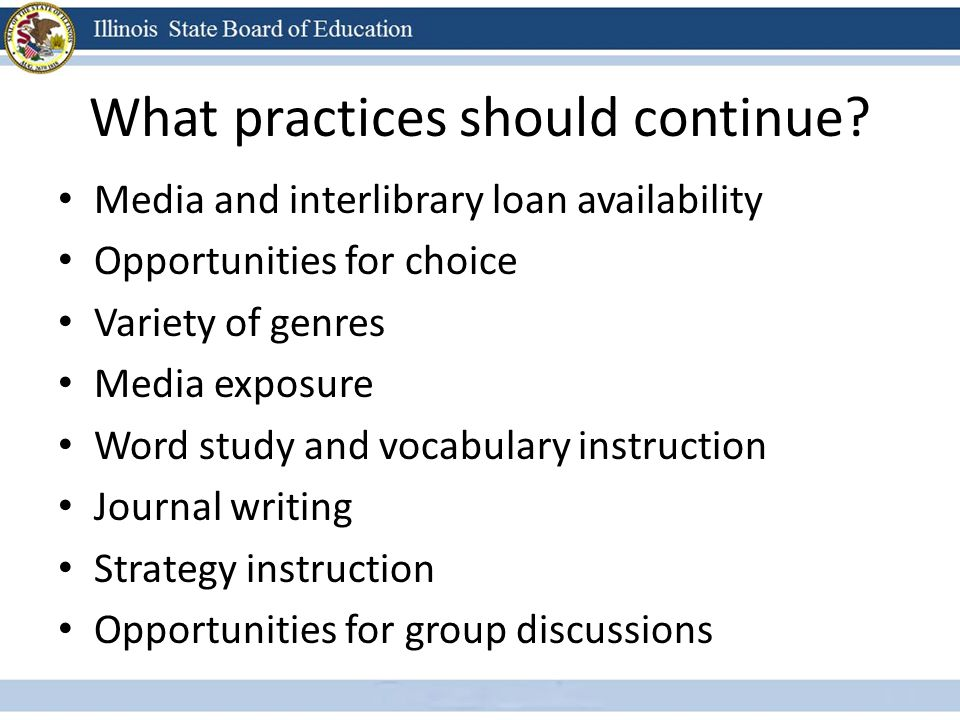 What practices should continue? Media and interlibrary loan availability Opportunities for choice Variety of genres Media exposure Word study and voca
