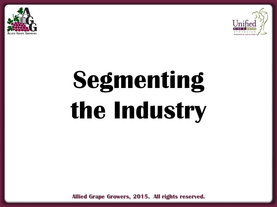 Allied Grape Growers, 2015. All rights reserved. Segmenting the Industry